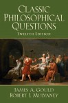 Classic Philosophical Questions (12th Edition) - James A. Gould, Robert J. Mulvaney, Robert Mulvaney