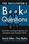The Facilitator's Book of Questions: Tools for Looking Together at Student and Teacher Work - David Allen, Tina Blythe, Gene Thompson-Grove
