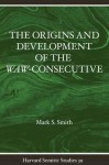 The Origins and Development of the Waw-Consecutive: Northwest Semitic Evidence from Ugarit to Qumran - Mark S. Smith