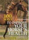 100 Ways to Improve Your Horseas Health - Susan McBane