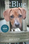 Little Boy Blue: A Puppy's Rescue from Death Row and His Owner's Journey for Truth - Kim Kavin, Jim Gorant