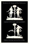 Sanctifying Misandry - Katherine K. Young, Paul Nathanson
