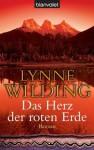 Das Herz der roten Erde: Roman (German Edition) - Lynne Wilding, Uta Hege