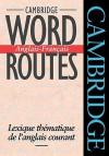 Cambridge Word Routes Anglais-Francais: Lexique Thematique de L'Anglais Courant - Michael McCarthy