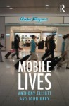 MOBILE LIVES (International Library of Sociology) - Anthony Elliott, John Urry