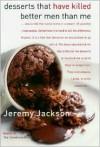 Desserts That Have Killed Better Men Than Me - Jeremy Jackson