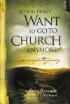 So You Don't Want To Go To Church Anymore - Wayne Jacobsen, Dave Coleman