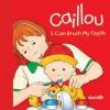 Caillou: I Can Brush My Teeth - Sarah Margaret Johanson, Pierre Brignaud