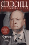 Churchill: The Unruly Giant - Norman Rose