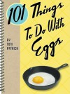 101 Things to Do With Eggs - Toni Patrick