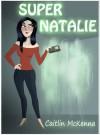 Super Natalie - Caitlin McKenna