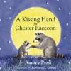 A Kissing Hand for Chester Raccoon - Audrey Penn, Barbara Leonard Gibson