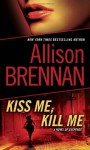 Kiss Me, Kill Me - Allison Brennan