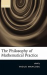 The Philosophy of Mathematical Practice - Paolo Mancosu