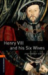Henry VIII and his Six Wives: 700 Headwords (Oxford Bookworms Library) - Janet Hardy-Gould