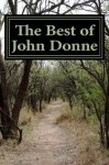 The Best of John Donne: Featuring a Valediction Forbidding Mourning, Meditation 17 (for Whom the Bell Tolls and No Man Is an Island), Holy Sonnet 10 (Death Be Not Proud), Come Live with Me and Be My Love, and Many More! - John Donne