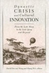 Dynastic Crisis and Cultural Innovation: From the Late Ming to the Late Qing and Beyond - David Der-wei Wang