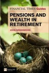 Financial Times Guide to Pensions and Wealth in Retirement - John Greenwood