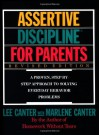 Assertive Discipline for Parents: A Proven, Step-by-Step Approach to Solving Everyday Behavior Problems - Lee Canter