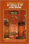 Fruit Jars: A Collectors' Manual - Julian Harrison Toulouse