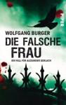 Die falsche Frau: Ein Fall für Alexander Gerlach (Alexander Gerlach-Reihe) (German Edition) - Wolfgang Burger