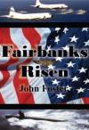 Fairbanks Risen - John Foster