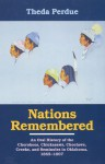 Nations Remembered: An Oral History of the Cherokee, Chickasaws, Choctaws, Creeks, and Seminoles in Oklahoma, 1865-1907 - Theda Perdue