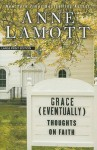 Grace [Eventually]: Thoughts on Faith (Large Print Press) - Anne Lamott