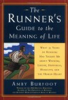 The Runner's Guide to the Meaning of Life: What 35 Years of Running Have Taught Me About Winning, Losing, Happiness, Humility, and the Human Heart - Amby Burfoot