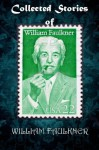 Collected Stories of WILLIAM FAULKNER --with active table of contents - William Faulkner