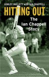 Hitting Out: The Ian Chappell Story - Ian Chappell