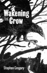 Wakening the Crow - Stephen Gregory