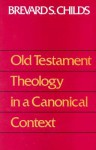Old Testament Theology In A Canonical Context - Brevard S. Childs