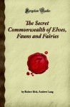 The Secret Commonwealth Of Elves, Fauns And Fairies: (Forgotten Books) - Andrew Lang, Robert Kirk, Robert Kirk Andrew Lang