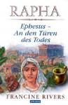 Rapha. Ephesus - An den Türen des Todes - Francine Rivers