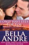 Só tenho olhos para você: Já é hora de se deixar levar pelo desejo... (Bella Andre) (Portuguese Edition) - Bella Andre