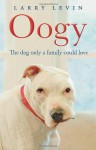 Oogy: The Dog Only a Family Could Love - Larry Levin, Laurence Levin