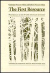 The First Resource: Wild Species in the North American Economy - Christine Prescott-Allen, Robert Prescott-Allen