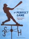 The Perfect Game: America Looks at Baseball - Elizabeth V. Warren, Roger Angell