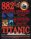882 1/2 Amazing Answers to Your Questions About the Titanic - Hugh Brewster, Laurie Coulter, Ken Marschall