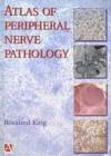An Atlas of Peripheral Nerve Pathology - R. King