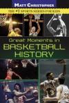 Great Moments in Basketball History - Matt Christopher