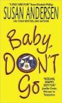Baby, Don't Go (Baby #3) - Susan Andersen