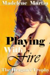 Playing With Fire - The Dragon's Trophy (Reluctant Monster Breeding Erotica) - Madelene Martin