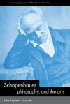Schopenhauer, Philosophy and the Arts - Dale Jacquette, Salim Kemal, Ivan Gaskell