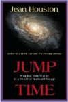 Jump Time: Shaping Your Future in a World of Radical Change - Jean Houston