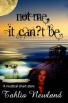 Not Me, It Can't Be (A heart-warming & inspiring story on facing death.) - Tahlia Newland