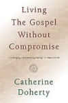 Living the Gospel Without Compromise - Catherine de Hueck Doherty