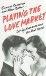 Playing The Love Market: Dating, Romance And The Real World - Samuel Cameron