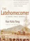 The Latehomecomer: A Hmong Family Memoir (Audio) - Kao Kalia Yang